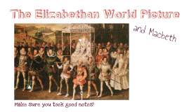Copy of The Elizabethan World Picture and Macbeth
