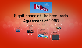 Significance of the free trade agreement of 1988 by shivam vania on significance of the free trade agreement of 1988 by shivam vania on prezi platinumwayz