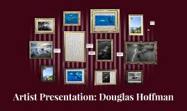 Artist Presentation: Douglas Hoffman