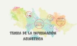 Copy of TEORIA DE LA INFORMACIÓN ASIMETRICA