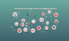 The maisntream média: power and political enfluence