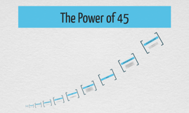 The Power of 45