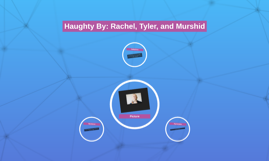 Haughty By: Rachel, Tyler, and Murshid