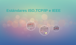 Copy of Estandares ISO,TCP/IP e IEEE