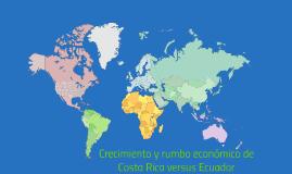Crecimiento y rumbo económico Costa Rica versus Ecuador