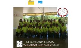 "SECUNDARIA ESTATAL ""ABRAHAM GONZALEZ ""3047"