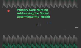 Primary Care Nursing- Addressing the Social Determinaofnts