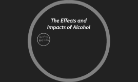 The Effects and Impact of Alcohol