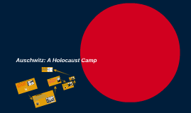 Auschwitz: A Holocaust Camp
