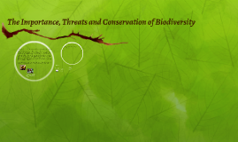 The Importance, Threats and Conservation of Biodiversity