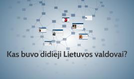 Kas buvo didieji Lietuvos valdovai?