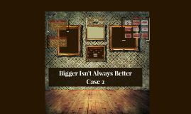 Copy of Bigger Isn't Always Better!