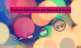 Thomas Gallaudnet and Samuel G Howe