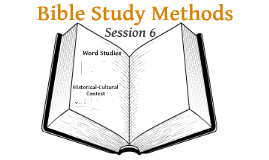 Bible Study Methods Session 6: Word Studies review and Historical background