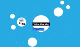 Train a Champion