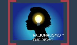 RACIONALISMO Y EMPIRISMO