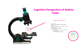 Cognitive Perspective of Andrea  Yates