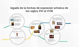 legado de la formas de exprecion artistica de los siglos XVI