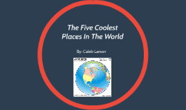 The Five Coolest Places In The World