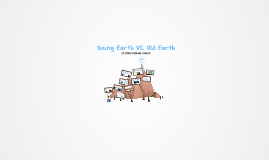 Young Earth VS. Old Earth
