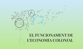 EL FUNCIONAMENT DE L'ECONOMIA COLONIAL