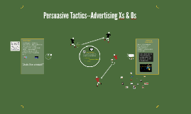 Persuasive Tactics--Advertising Xs & Os