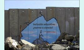 Inclusión educativa, ¿normativa, o ciencia?