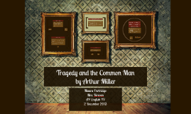 a discussion of tragedy depicted in tragedy and the common man by arthur miller Arthur miller explains that the quality in plays (including tragedies) that shakes us derives from the underlying fear of being _____ --- a fear that the common man knows best environment according to miller, if it tragedy is indeed caused by a man's total compulsion to evaluate himself justly, his destruction in the attempt posits a wrong or.