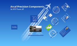 Arcal Precision Components Inc. Presentation