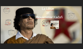 Copy of La Libye et Mouammar Kadafi