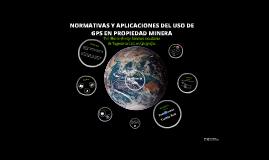 Copy of Aplicaciones y normativa del uso de GPS en propiedad minera