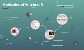 Molecules of Witchcraft