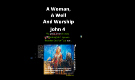 A Woman, A Well and Worship