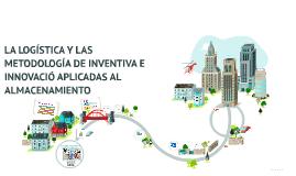 Copy of Copy of LA LOGÍSTICA Y LAS METODOLOGÍA DE INVENTIVA E INNOVACIÓ APLI