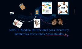 Copy of MIPRIN: Modelo Institucional para Prevenir y Reducir las Inf