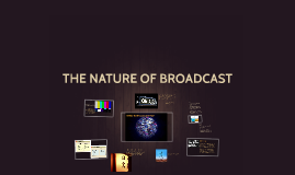 THE NATURE OF BROADCAST