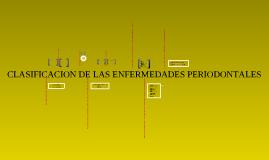 Copy of CLASIFICACION DE LAS ENFERMEDADES PERIODONTALES