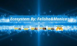 Ecosystem By: Felisha&Monica
