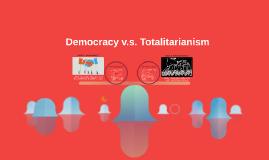 Democracy v.s. Totalitarianism
