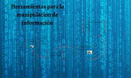 Herramientas para la manipulacion de información