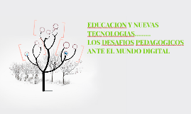 Copy of EDUCACION Y NUEVAS TECNOLOGIAS.........LOS DESAFIOS PEDAGOGI