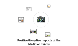 Positive/Negative Impacts of Media on Tennis