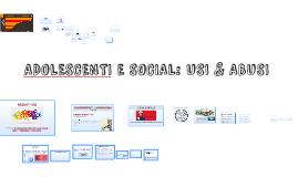 ADOLESCENTI E SOCIAL: USI & ABUSI