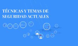 Copy of TÉCNICAS Y TEMAS DE SEGURIDAD ACTUALES