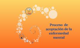 Proceso  de aceptación de la enfermedad mental