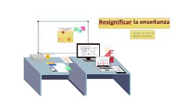 Copy of Resignificar la enseñanza