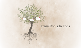 From Roots to Ends