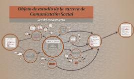 Copy of Objeto de estudio de la carrera de Comunicación Social