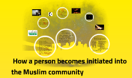 How a person becomes initiated into muslim community