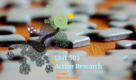 Unit 505 Action Research Session 1